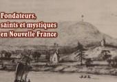 Fondateurs, saints et mystiques en Nouvelle France (introduction)