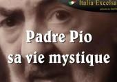 Saint Padre Pio : une vie mystique extraordinaire