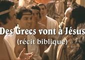Des Grecs veulent connaître Jésus