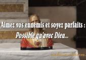Amour des ennemis – possible avec Dieu / Pierre Desroches (307e)